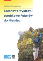 Sezonowe wyjazdy zarobkowe Polaków do Niemiec - Joanna Korczyńska | mała okładka