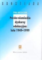 Polsko-niemieckie dyskursy edukacyjne 1949-1999 - Ewa Nasalska | mała okładka