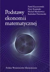 Podstawy ekonomii matematycznej - Kaczorowski Paweł, Krajewski Piotr, Mackiewicz Michał, Piwowarski Radosław | mała okładka
