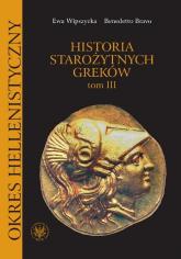 Historia starożytnych Greków Tom 3 Okres hellenistyczny - Wipszycka Ewa, Bravo Benedetto | mała okładka