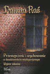 Przestępczość i wychowanie w dwudziestoleciu międzywojennym Wybór tekstów - Danuta Raś | mała okładka