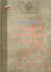 Działania MSW wokół olimpijskich zmagań Moskwa'80 - Artur Cegiełka | mała okładka