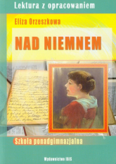 Nad Niemnem Lektura z opracowaniem Eliza Orzeszkowa Szkoła ponadgimnazjalna - Lidia Ścibek | mała okładka