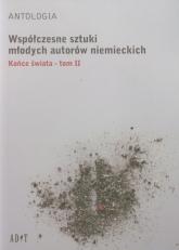 Antologia Współczesne sztuki młodych autorów niemieckich Końce świata tom 2 - Becker Marc, Focke Ann-Christia | mała okładka