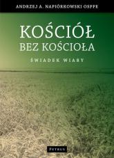Kościół bez kościoła Świadectwo wiary - Andrzej Napiórkowski | mała okładka