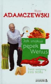 Jak smakuje pępek Wenus Świat widziany zza stołu - Piotr Adamczewski | mała okładka