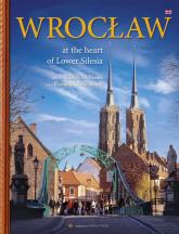 Wrocław W sercu Dolnego Śląska wersja angielska - Romuald Kaczmarek   mała okładka