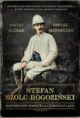 Stefan Szolc-Rogoziński Zapomniany odkrywca Czarnego Lądu - Klósak Maciej, Skonieczko Dariusz | mała okładka