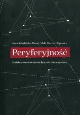 Peryferyjność Habsbursko-słowiańska historia nieoczywista - Kobylińska Anna, Falski Maciej, Filipowicz Ma | mała okładka