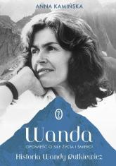 Wanda Opowieść o sile życia i śmierci. Historia Wandy Rutkiewicz - Anna Kamińska | mała okładka