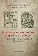 Historia wojskowości Greków i Rzymian Część 3 Rzym w okresie Cesarstwa - Kromayer Johannes, Veith Georg | mała okładka