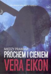 Między prawami Prochem i cieniem - Vera Eikon   mała okładka
