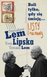 Boli tylko, gdy się śmieję... Listy i rozmowy - Lem Stanisław, Lipska Ewa, Lem Tomasz | mała okładka