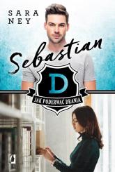 Sebastian Tom 1 Jak poderwać drania - Sara Ney | mała okładka