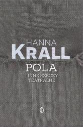 Pola i inne rzeczy teatralne - Hanna Krall | mała okładka
