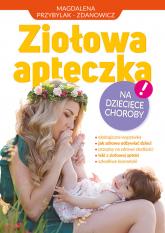 Ziołowa apteczka na dziecięce choroby - Przybylak Zbigniew, Przybylak-Zdanowicz Magda | mała okładka