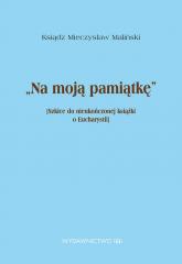 Na moją pamiątkę Szkice do nieukończonej książki o Eucharystii - Mieczysław Maliński | mała okładka