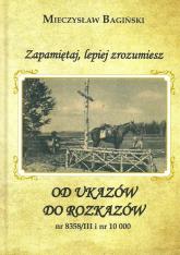 Zapamietaj, lepiej zrozumiesz Od ukazów do rozkazów nr 838/III i nr 10000 - Mieczysław Bagiński | mała okładka