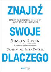Znajdź swoje Dlaczego - Simon Sinek, David Mead, Peter Docker | mała okładka