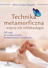 Technika metamorficzna więcej niż refleksologia - Gruber-Keppler  Aline | mała okładka
