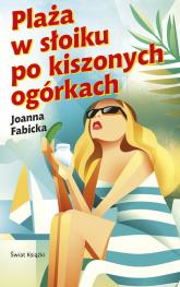 Plaża w słoiku po kiszonych ogórkach - Joanna Fabicka | mała okładka