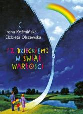 Z dzieckiem w świat wartości - Koźmińska Irena, Olszewska Elżbieta | mała okładka