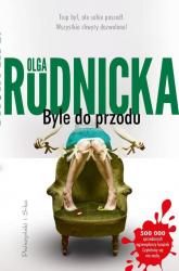 Byle do przodu - Olga Rudnicka | mała okładka