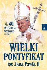 Wielki pontyfikat św. Jana Pawła II 40 rocznica wyboru 1978-2018 - Marek Balon | mała okładka