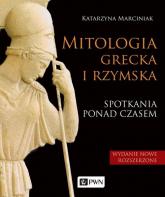 Mitologia grecka i rzymska Spotkania ponad czasem - Katarzyna Marciniak | mała okładka