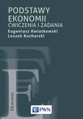 Podstawy ekonomii Ćwiczenia i zadania - Kwiatkowski Eugeniusz, Kucharski Leszek | mała okładka