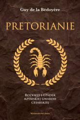 Pretorianie Rozkwit i upadek rzymskiej gwardii - de la Bedoyere Guy | mała okładka