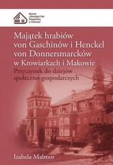 Majątek hrabiów von Gaschinów i Henckel von Donnersmarcków w Krowiarkach i Makowie Przyczynek do dziejów społeczno-gospodarczych - Izabela Malmor | mała okładka