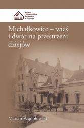 Michałkowice Wieś i dwór na przestrzeni dziejów - Marcin Wądołowski | mała okładka