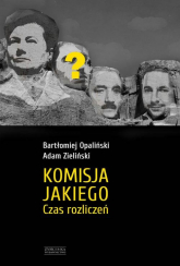 Komisja Jakiego Czas rozliczeń - Bartłomiej Opaliński | mała okładka