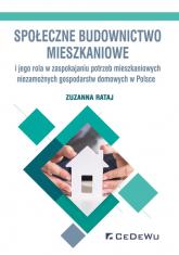 Społeczne budownictwo mieszkaniowe i jego rola w zaspokajaniu potrzeb mieszkaniowych niezamożnych go - Zuzanna Rataj   mała okładka