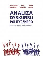 Analiza dyskursu politycznego Teoria,  zastosowanie, granice naukowości - Brzezińska Monika Maria, Burgoński Piotr, Gie | mała okładka
