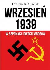 Wrzesień 1939 W szponach dwóch wrogów - Grzelak Czesław K. | mała okładka