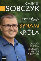 Jesteśmy synami Króla O mocy Ducha, jedności i Głosie na Pustyni - Karol Sobczyk | mała okładka