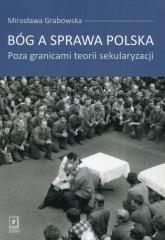 Bóg a sprawa polska Poza granicami teorii sekularyzacji - Mirosława Grabowska | mała okładka