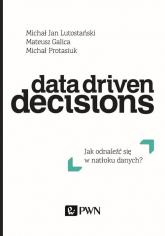 Data Driven Decisions Jak odnaleźć się w natłoku źródeł danych? - Lutostański Michał Jan, Galica Mateusz, Prota | mała okładka