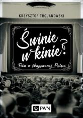Świnie w kinie? Film w okupowanej Polsce - Krzysztof Trojanowski | mała okładka