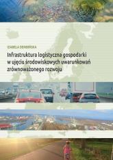 Infrastruktura logistyczna gospodarki w ujęciu środowiskowych uwarunkowań zrównoważonego rozwoju - Izabela Dembińska | mała okładka