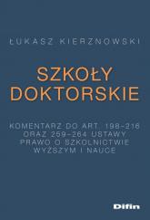 Szkoły doktorskie Komentarz do art. 198-216 i 259-264 ustawy Prawo o szkolnictwie wyższym i nauce - Łukasz Kierznowski | mała okładka