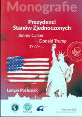 Prezydenci Stanów Zjednoczonych Część 3 Jimmy Carter - Donald Trump, 1977 - ... - Longin Pastusiak | mała okładka