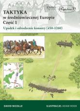 Taktyka w średniowiecznej Europie Część 1 Upadek  i odrodzenie konnicy (450-1260) - David Nicolle | mała okładka