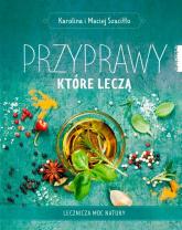 Przyprawy które leczą Lecznicza moc natury - Szaciłło Karolina, Szaciłło Maciej | mała okładka