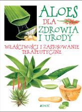 Aloes dla zdrowia i urody Właściwości i zastosowanie terapeutyczne - Ulrike Raiser | mała okładka