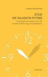 Życie we własnym rytmie Socjologiczne studium slow life w dobie społecznego przyspieszenia - Justyna Kramarczyk | mała okładka
