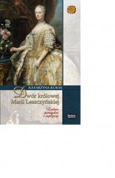 Dwór królowej Marii Leszczyńskiej Ludzie pieniądze wpływy - Katarzyna Kuras   mała okładka