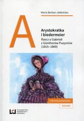 Arystokratka i biedermeier Rzecz o Gabrieli z Guntherów Puzyninie (1815-1869) - Maria Berkan-Jabłońska   mała okładka